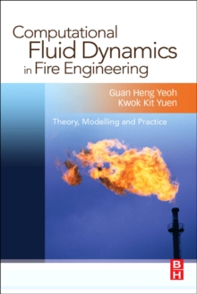 Computational Fluid Dynamics in Fire Engineering : Theory, Modelling and Practice, Hardback Book