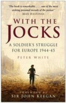 With the Jocks : A Soldier's Struggle for Europe 1944-45, Paperback Book