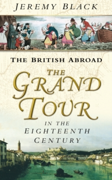 The Grand Tour in the Eighteenth Century : The British Abroad, Paperback / softback Book