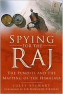 Spying for the Raj : The Pundits and the Mapping of the Himalaya, Paperback / softback Book