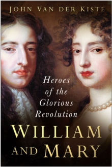 William and Mary : Heroes of the Glorious Revolution, Paperback Book