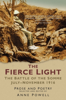 The Fierce Light : The Battle of the Somme July-November 1916: Prose and Poetry, Paperback / softback Book