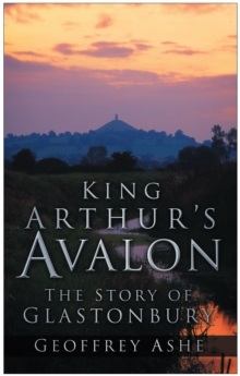 King Arthur's Avalon : The Story of Glastonbury, Paperback / softback Book