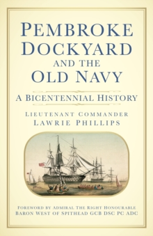 Pembroke Dockyard and the Old Navy : A Bicentennial History, Hardback Book