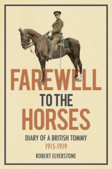 Farewell to the Horses : Diary of a British Tommy 1915-1919, Paperback Book