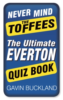 Never Mind The Toffees : The Ultimate Everton Quiz Book, Paperback / softback Book