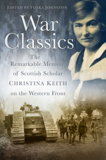 War Classics : The Remarkable Memoir of Scottish Scholar Christina Keith on the Western Front, Paperback Book