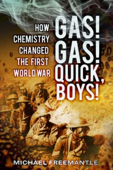Gas! Gas! Quick Boys : How Chemistry Changed the First World War, Paperback / softback Book