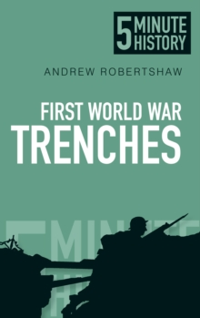 First World War Trenches: 5 Minute History, Paperback / softback Book