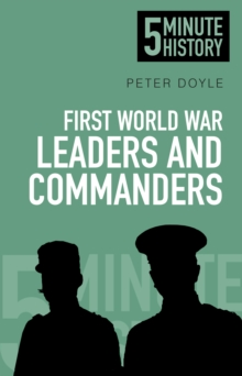 First World War Leaders and Commanders: 5 Minute History, Paperback / softback Book
