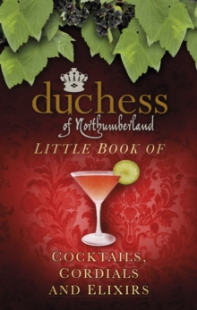 The Duchess of Northumberland's Little Book of Cocktails, Cordials and Elixirs, Hardback Book