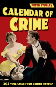 Calendar of Crime : 365 True Cases from British History, Paperback / softback Book