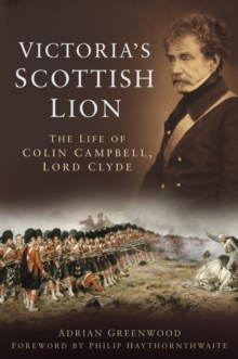 Victoria's Scottish Lion : The Life of Colin Campbell, Lord Clyde, Hardback Book
