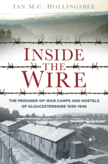 Inside the Wire : The Prisoner-of-War Camps and Hostels of Gloucestershire 1939-1948, Paperback Book