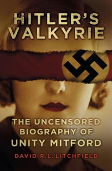 Hitler's Valkyrie : The Uncensored Biography of Unity Mitford, Paperback Book