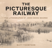 The Picturesque Railway: The Lithographs of John Cooke Bourne, Paperback Book