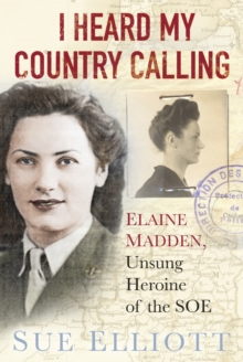 I Heard My Country Calling : Elaine Madden, the Unsung Heroine of SOE, Hardback Book