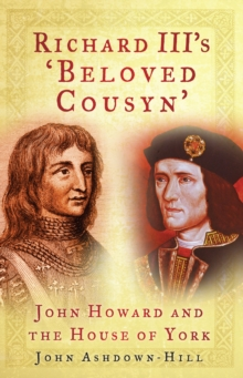 Richard III's 'Beloved Cousyn' : John Howard and the House of York, Paperback / softback Book