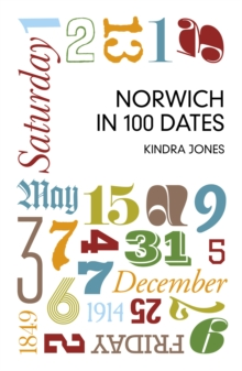Norwich in 100 Dates, Paperback Book