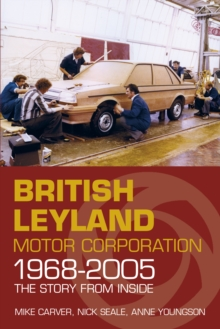 British Leyland Motor Corporation 1968-2005 : The Story from Inside, Paperback Book