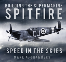 Building the Supermarine Spitfire : Speed in the Skies, Hardback Book