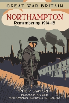 Great War Britain Northampton: Remembering 1914-18, Paperback Book