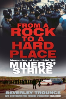 From a Rock to a Hard Place : Memories of the 1984/85 Miner's Strike, Paperback Book