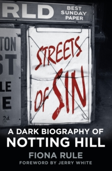 Streets of Sin : A Dark Biography of Notting Hill, Hardback Book