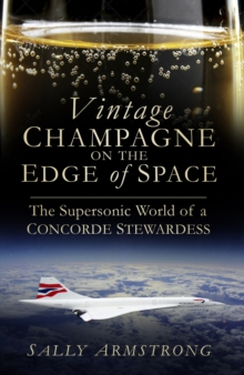 Vintage Champagne on the Edge of Space : The Supersonic World of a Concorde Stewardess, Paperback Book