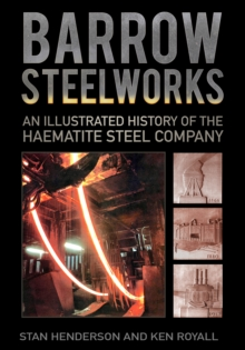 Barrow Steelworks : An Illustrated History of the Haematite Steel Company, Paperback Book