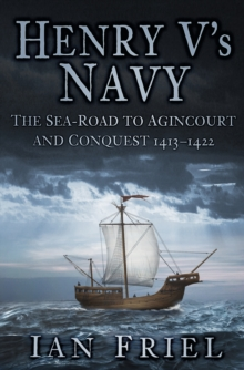 Henry V's Navy : The Sea-Road to Agincourt and Conquest 1413-1422, Hardback Book