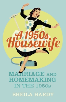 A 1950s Housewife : Marriage and Homemaking in the 1950s, Paperback / softback Book