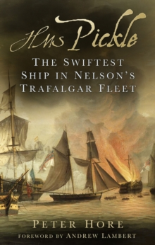 HMS Pickle : The Swiftest Ship in Nelson's Trafalgar Fleet, Hardback Book