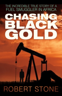 Chasing Black Gold : The Incredible True Story of a Fuel Smuggler in Africa, EPUB eBook
