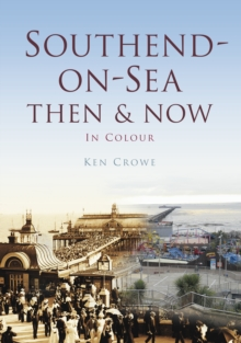 Southend Then & Now, Paperback / softback Book