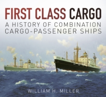 First Class Cargo : A History of Combination Cargo-Passenger Ships, Paperback / softback Book