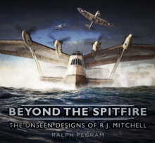 Beyond the Spitfire : The Unseen Designs of R.J. Mitchell, Hardback Book