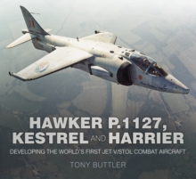 Hawker P.1127, Kestrel and Harrier : Developing the World's First Jet V/STOL Combat Aircraft, Paperback / softback Book