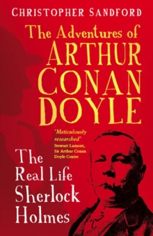 The Man who Would be Sherlock : The Real Life Adventures of Arthur Conan Doyle, Hardback Book