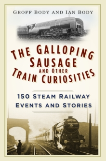 The Galloping Sausage and Other Train Curiosities : 150 Steam Railway Events and Stories, Paperback / softback Book