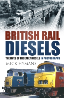 British Rail Diesels : The Lives of the Early Diesels in Photographs, Hardback Book