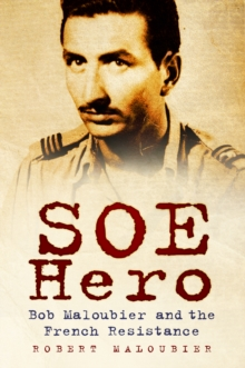 SOE Hero : Bob Maloubier and The French Resistance, Hardback Book