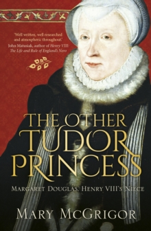 The Other Tudor Princess : Margaret Douglas, Henry VIII's Niece, Paperback Book