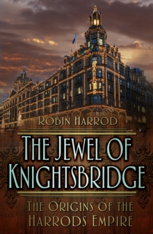 The Jewel of Knightsbridge : The Origins of the Harrods Empire, Hardback Book