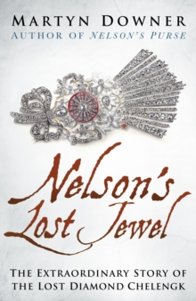 Nelson's Lost Jewel : The Extraordinary Story of the Lost Diamond Chelengk, Hardback Book