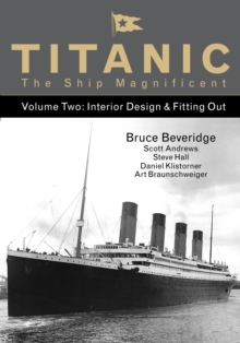Titanic the Ship Magnificent - Volume Two : Interior Design & Fitting Out, Hardback Book