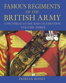 Famous Regiments of the British Army Vol 3 : A Pictorial Guide and Celebration, Hardback Book