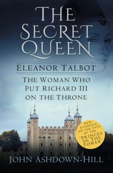 The Secret Queen : Eleanor Talbot, the Woman Who Put Richard III on the Throne, Paperback / softback Book