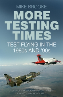 More Testing Times : Test Flying in the 1980s and '90s, Paperback / softback Book