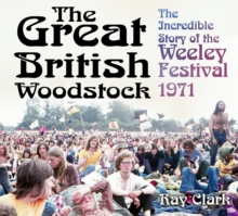 The Great British Woodstock : The Incredible Story of the Weeley Festival 1971, Paperback / softback Book